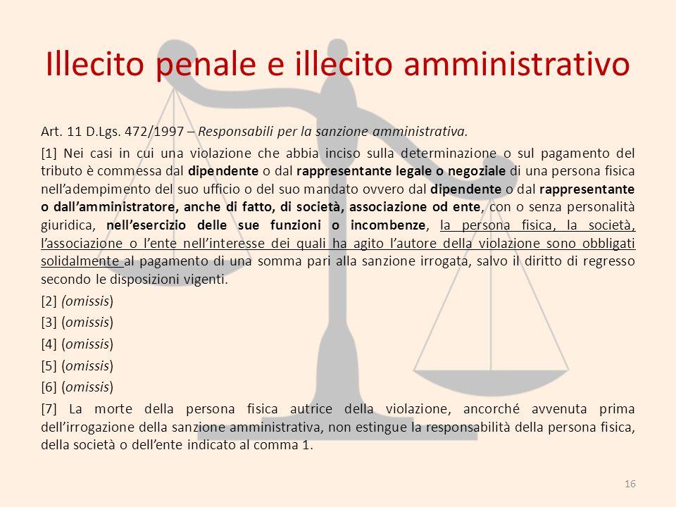 Illecito penale e illecito amministrativo Art. 11 D.Lgs. 472/1997 – Responsabili per la sanzione amministrativa. [1] Nei casi in cui una violazione ch