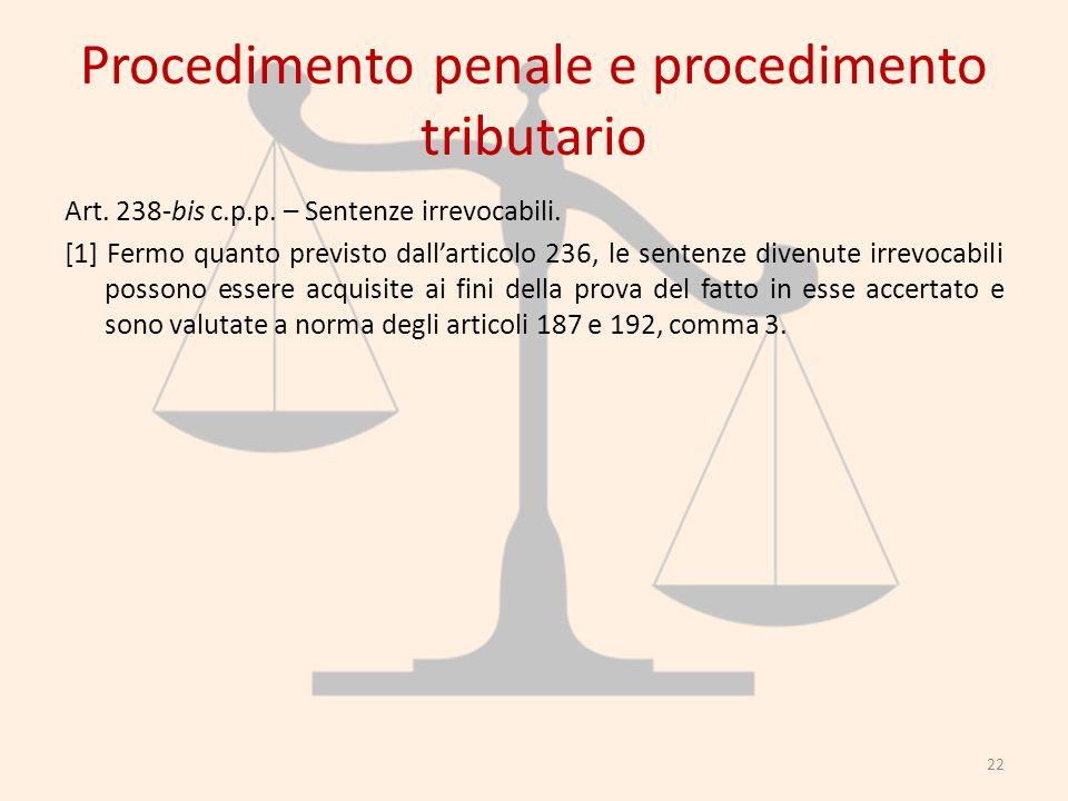 Procedimento penale e procedimento tributario Art. 238-bis c.p.p. – Sentenze irrevocabili. [1] Fermo quanto previsto dallarticolo 236, le sentenze div