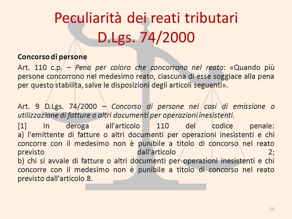 Peculiarità dei reati tributari D.Lgs. 74/2000 Concorso di persone Art. 110 c.p. – Pena per coloro che concorrono nel reato: «Quando più persone conco