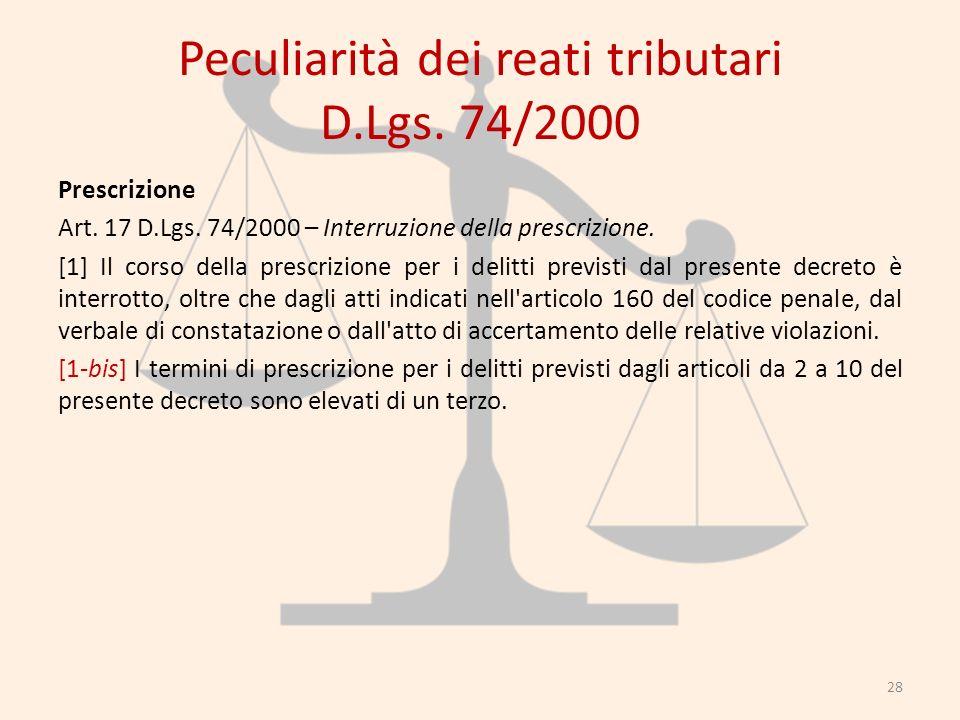 Peculiarità dei reati tributari D.Lgs. 74/2000 Prescrizione Art. 17 D.Lgs. 74/2000 – Interruzione della prescrizione. [1] Il corso della prescrizione