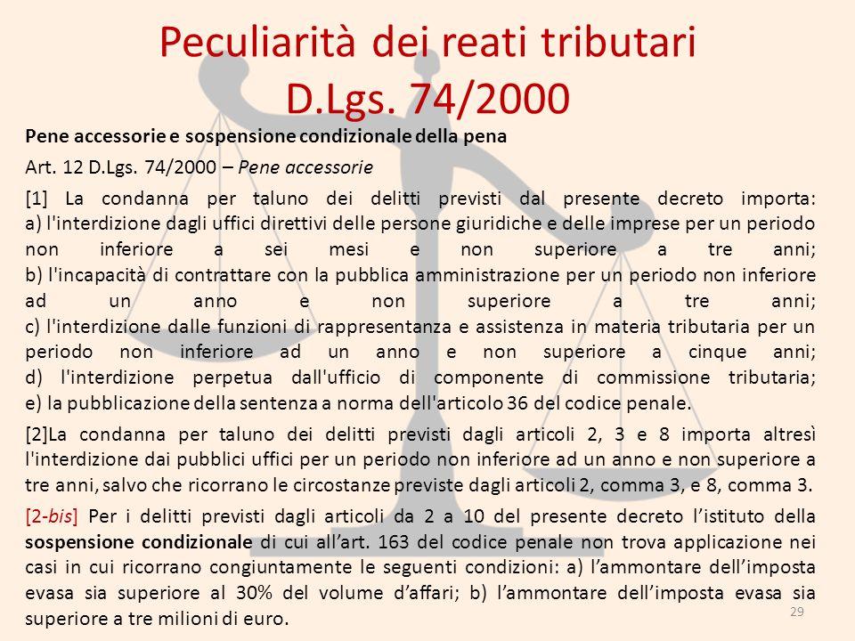 Peculiarità dei reati tributari D.Lgs. 74/2000 Pene accessorie e sospensione condizionale della pena Art. 12 D.Lgs. 74/2000 – Pene accessorie [1] La c