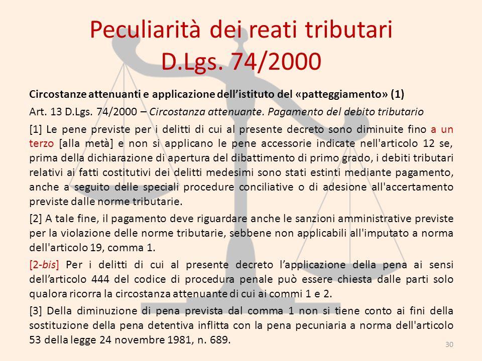 Peculiarità dei reati tributari D.Lgs. 74/2000 Circostanze attenuanti e applicazione dellistituto del «patteggiamento» (1) Art. 13 D.Lgs. 74/2000 – Ci