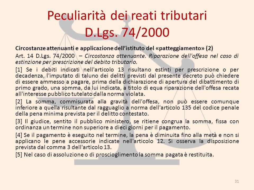 Peculiarità dei reati tributari D.Lgs. 74/2000 Circostanze attenuanti e applicazione dellistituto del «patteggiamento» (2) Art. 14 D.Lgs. 74/2000 – Ci