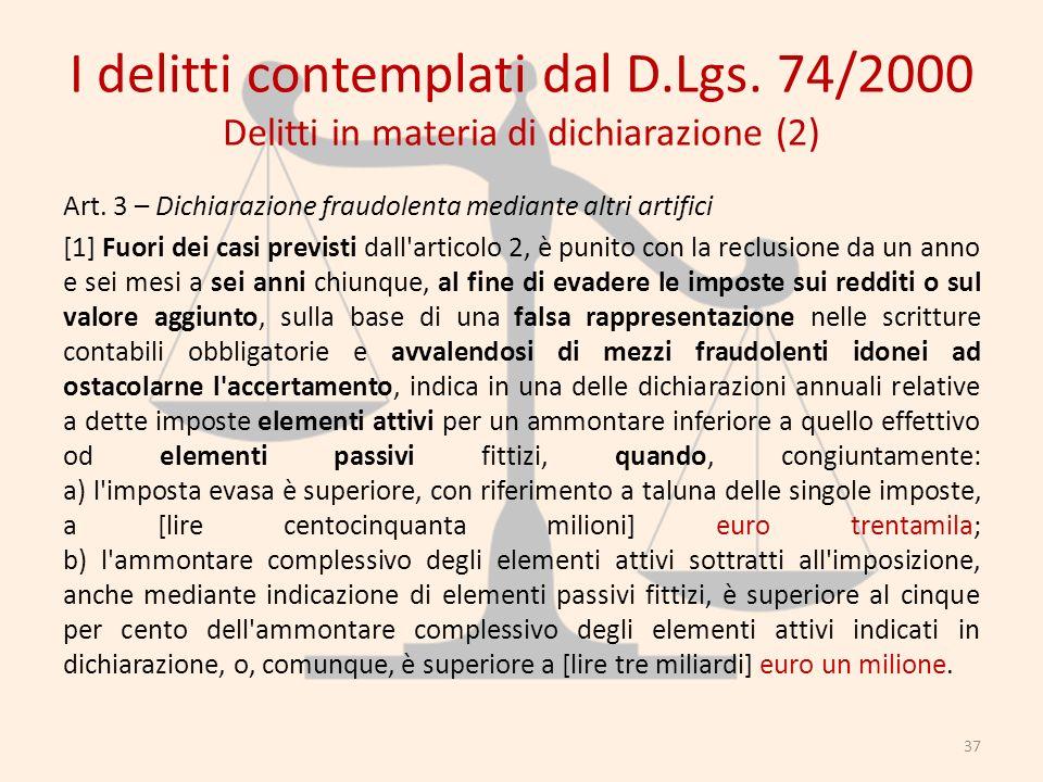 I delitti contemplati dal D.Lgs. 74/2000 Delitti in materia di dichiarazione (2) Art. 3 – Dichiarazione fraudolenta mediante altri artifici [1] Fuori