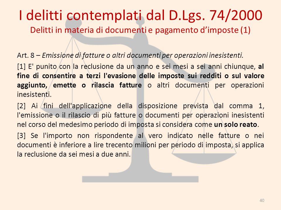 I delitti contemplati dal D.Lgs. 74/2000 Delitti in materia di documenti e pagamento dimposte (1) Art. 8 – Emissione di fatture o altri documenti per