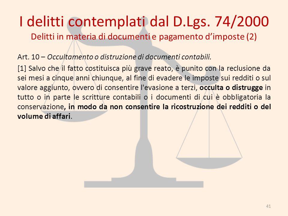 I delitti contemplati dal D.Lgs. 74/2000 Delitti in materia di documenti e pagamento dimposte (2) Art. 10 – Occultamento o distruzione di documenti co