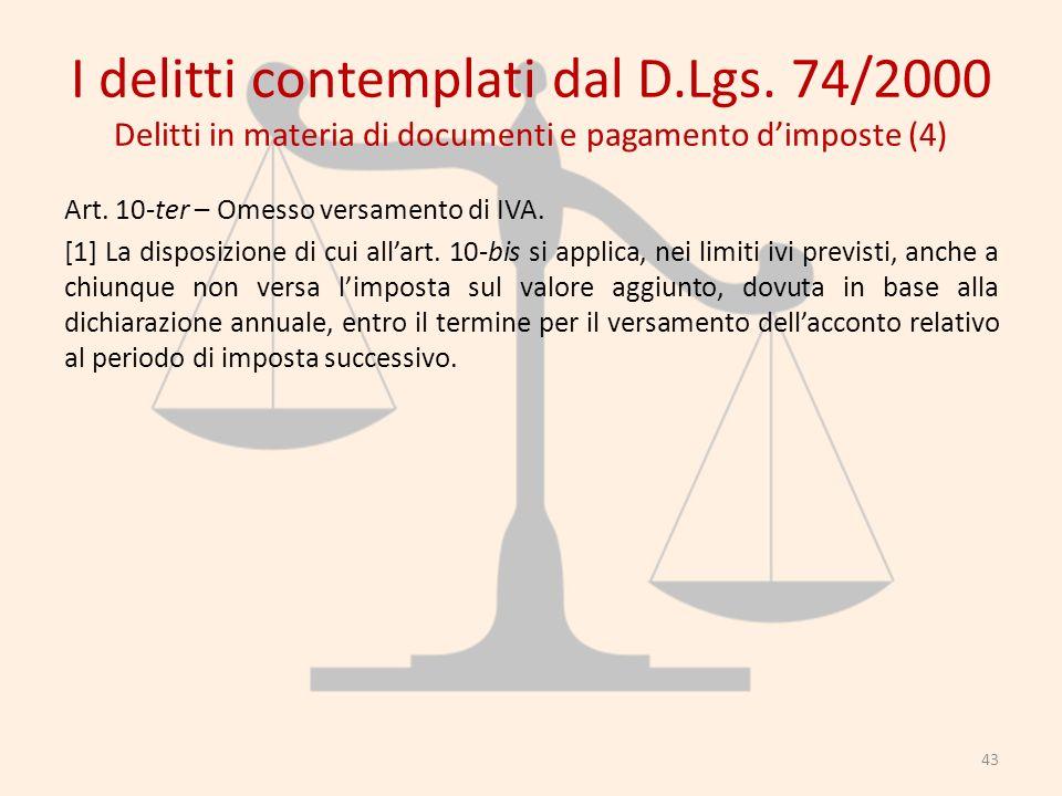 I delitti contemplati dal D.Lgs. 74/2000 Delitti in materia di documenti e pagamento dimposte (4) Art. 10-ter – Omesso versamento di IVA. [1] La dispo