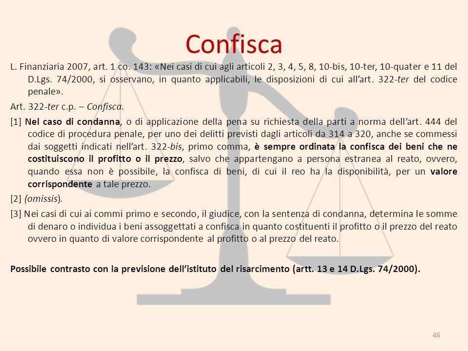 Confisca L. Finanziaria 2007, art. 1 co. 143: «Nei casi di cui agli articoli 2, 3, 4, 5, 8, 10-bis, 10-ter, 10-quater e 11 del D.Lgs. 74/2000, si osse