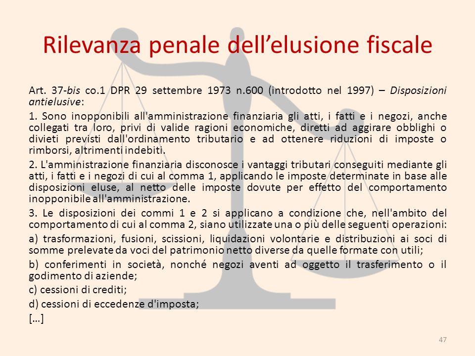 Rilevanza penale dellelusione fiscale Art. 37-bis co.1 DPR 29 settembre 1973 n.600 (introdotto nel 1997) – Disposizioni antielusive: 1. Sono inopponib