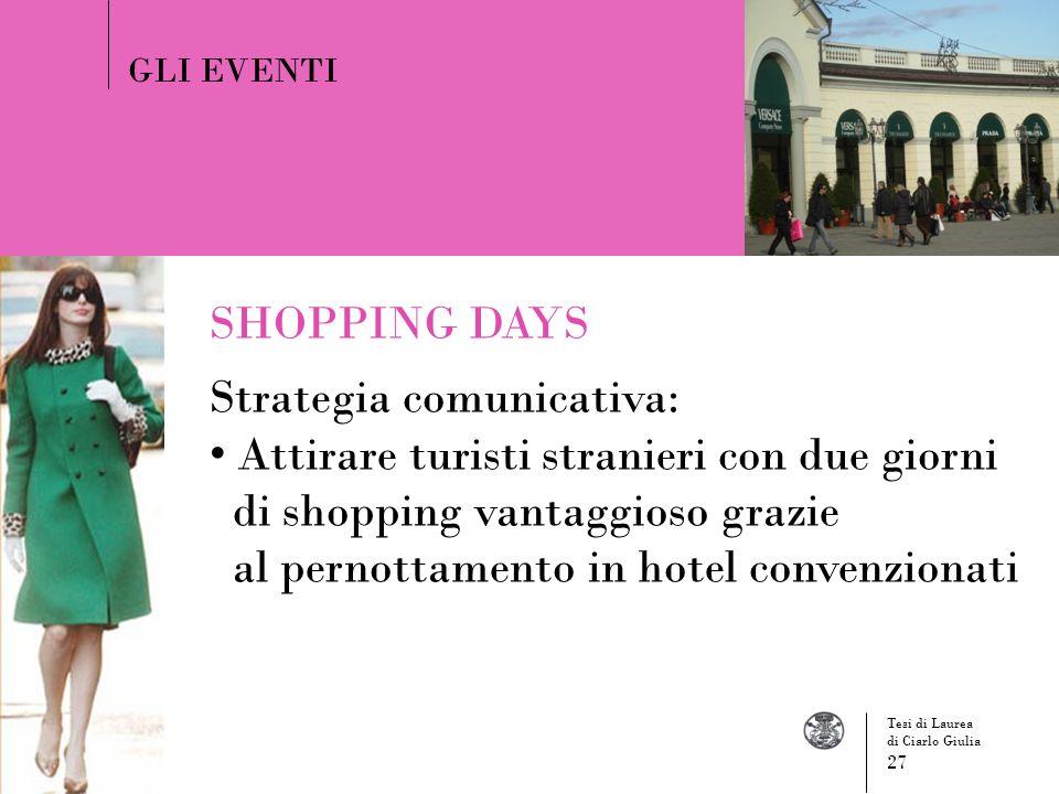 GLI EVENTI SHOPPING DAYS Strategia comunicativa: Attirare turisti stranieri con due giorni di shopping vantaggioso grazie al pernottamento in hotel co