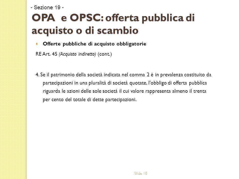 Slide 10 OPA e OPSC: offerta pubblica di acquisto o di scambio Offerte pubbliche di acquisto obbligatorie RE Art.