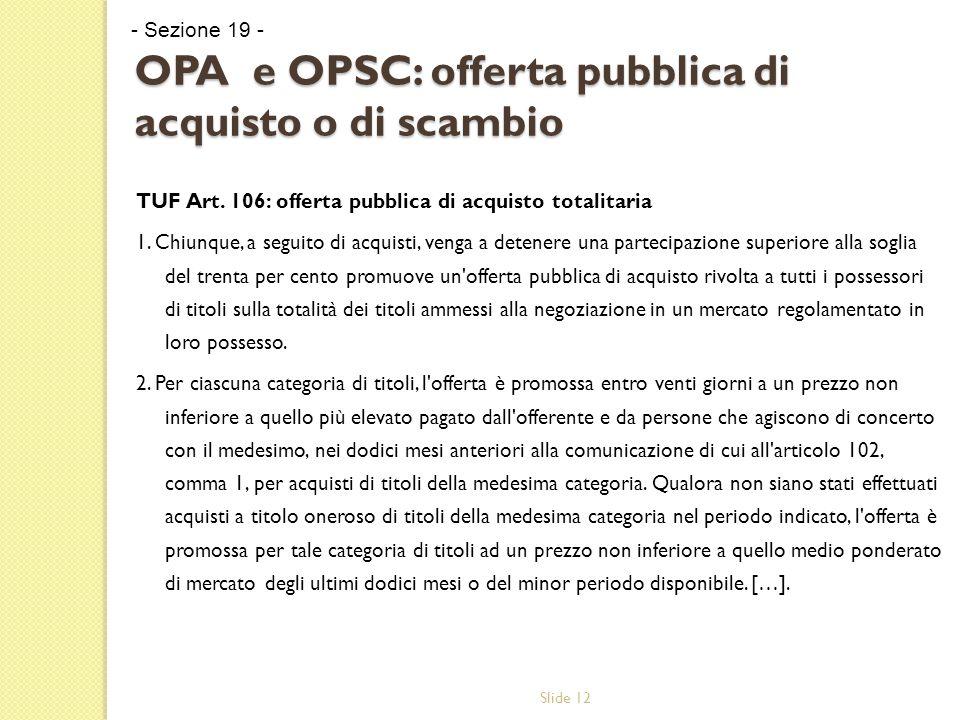 Slide 12 OPA e OPSC: offerta pubblica di acquisto o di scambio TUF Art.