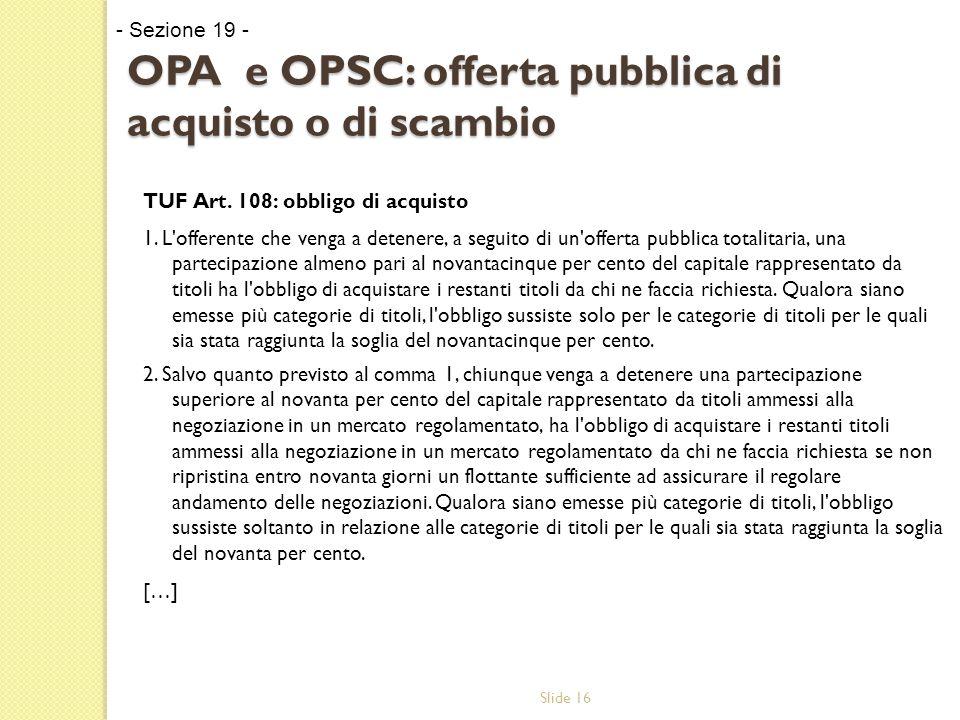Slide 16 OPA e OPSC: offerta pubblica di acquisto o di scambio TUF Art.
