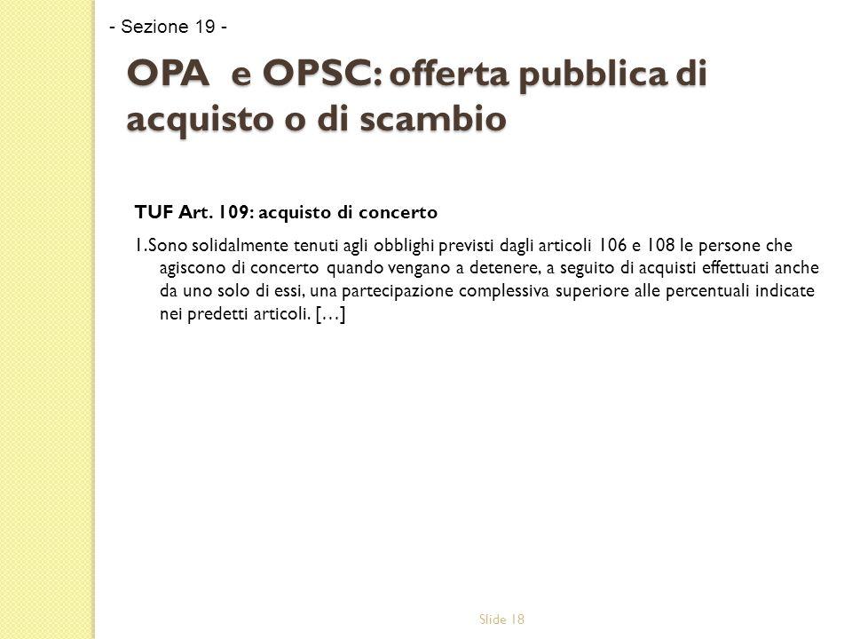 Slide 18 OPA e OPSC: offerta pubblica di acquisto o di scambio TUF Art.
