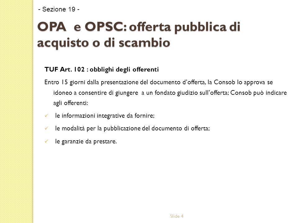 Slide 15 OPA e OPSC: offerta pubblica di acquisto o di scambio TUF Art.