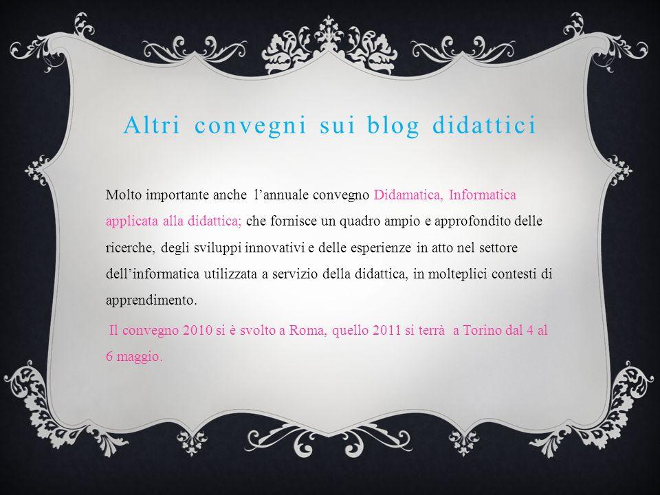 Altri convegni sui blog didattici Molto importante anche lannuale convegno Didamatica, Informatica applicata alla didattica; che fornisce un quadro am