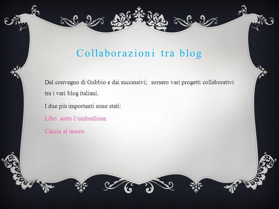 Collaborazioni tra blog Dal convegno di Gubbio e dai successivi; sorsero vari progetti collaborativi tra i vari blog italiani. I due più importanti so