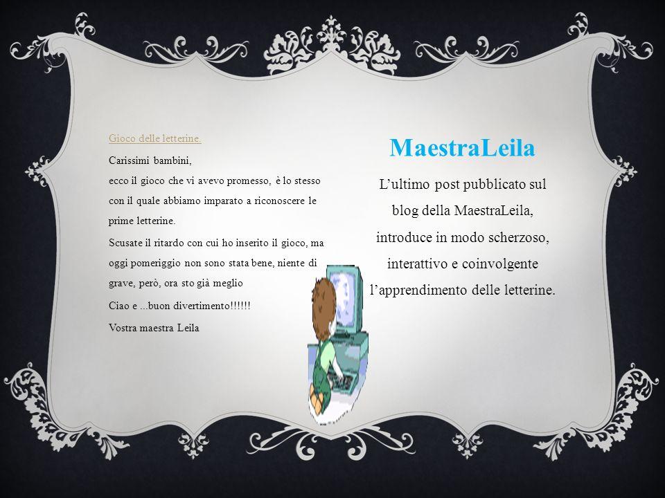 MaestraLeila Lultimo post pubblicato sul blog della MaestraLeila, introduce in modo scherzoso, interattivo e coinvolgente lapprendimento delle letteri