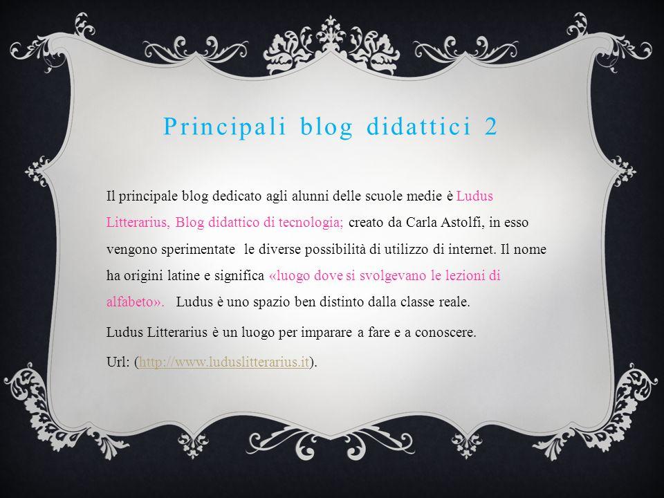 Principali blog didattici 2 Il principale blog dedicato agli alunni delle scuole medie è Ludus Litterarius, Blog didattico di tecnologia; creato da Carla Astolfi, in esso vengono sperimentate le diverse possibilità di utilizzo di internet.