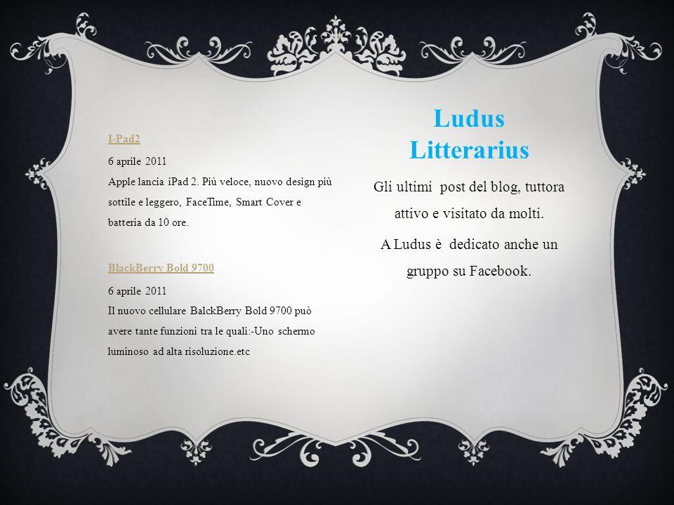 Ludus Litterarius Gli ultimi post del blog, tuttora attivo e visitato da molti. A Ludus è dedicato anche un gruppo su Facebook. I-Pad2 6 aprile 2011 A