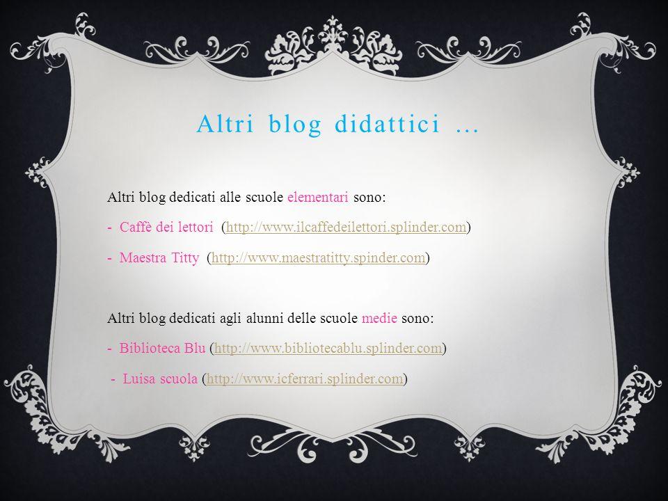 Altri blog didattici … Altri blog dedicati alle scuole elementari sono: - Caffè dei lettori (http://www.ilcaffedeilettori.splinder.com)http://www.ilca
