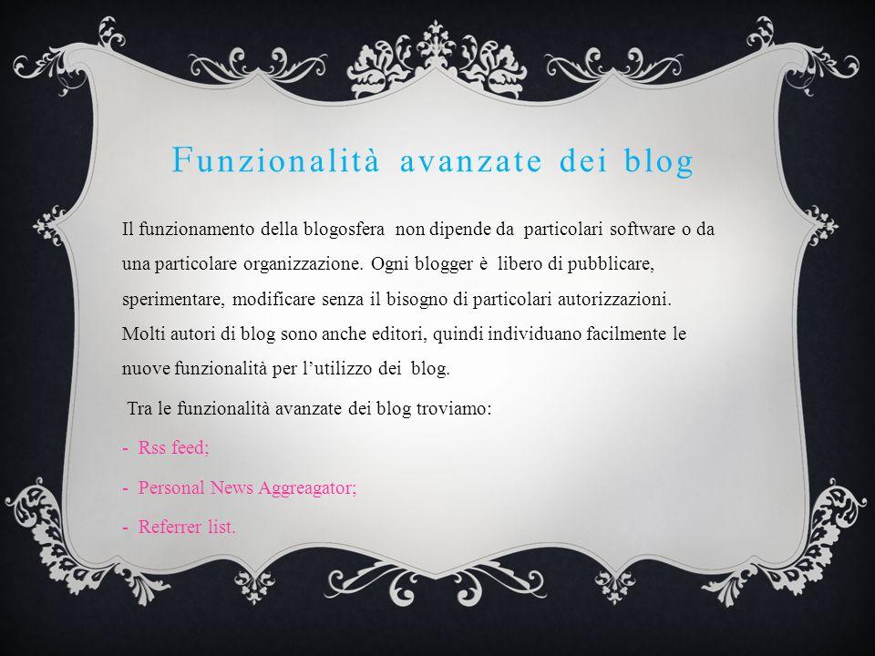 F unzionalità avanzate dei blog Il funzionamento della blogosfera non dipende da particolari software o da una particolare organizzazione.