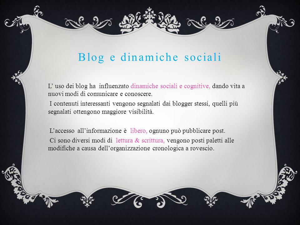 Blog e dinamiche sociali L uso dei blog ha influenzato dinamiche sociali e cognitive, dando vita a nuovi modi di comunicare e conoscere.