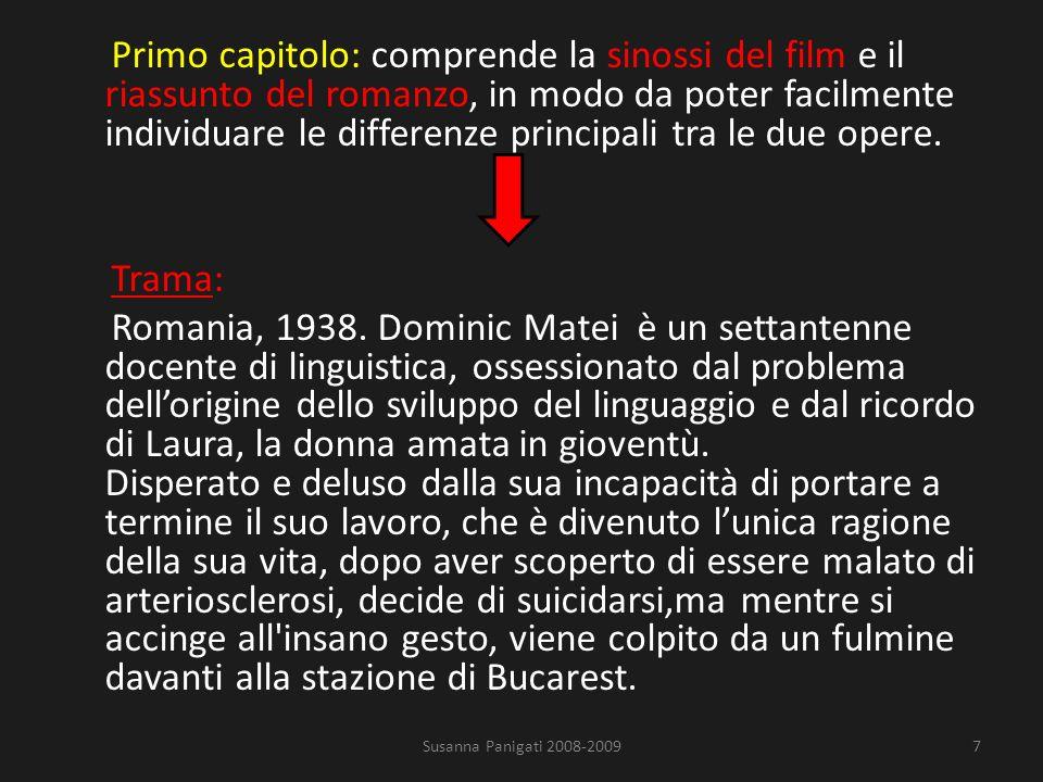 La tesi in particolare, si propone di analizzare le tematiche fondamentali sia nel romanzo che nel film: Susanna Panigati 2008-20096