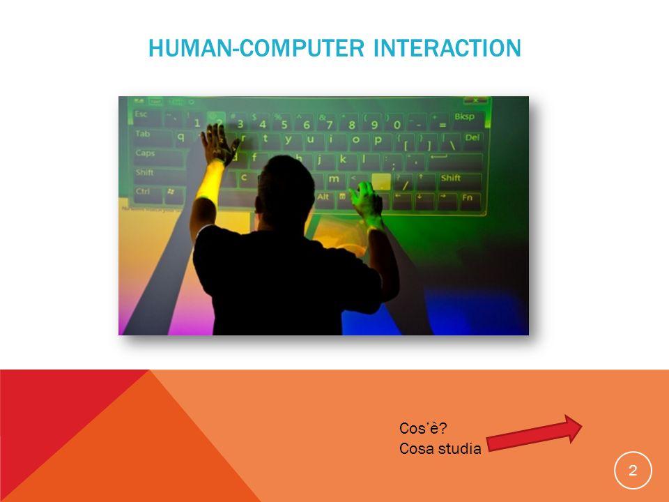 HUMAN-COMPUTER INTERACTION 2 Cosè? Cosa studia