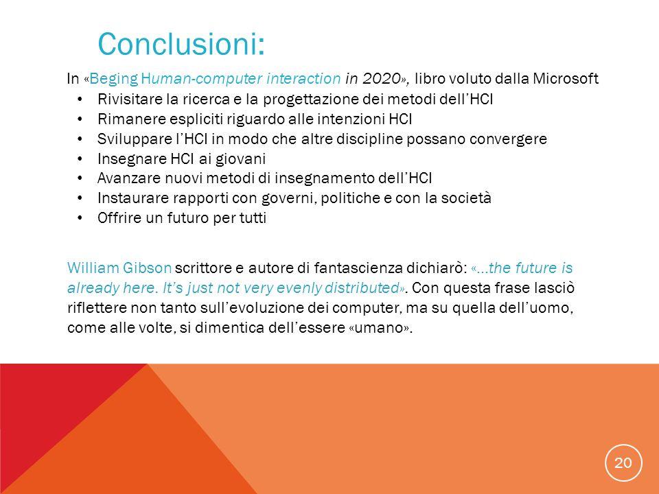 20 Conclusioni: In «Beging Human-computer interaction in 2020», libro voluto dalla Microsoft Rivisitare la ricerca e la progettazione dei metodi dellH