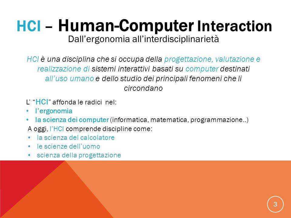 3 Dallergonomia allinterdisciplinarietà HCI è una disciplina che si occupa della progettazione, valutazione e realizzazione di sistemi interattivi bas