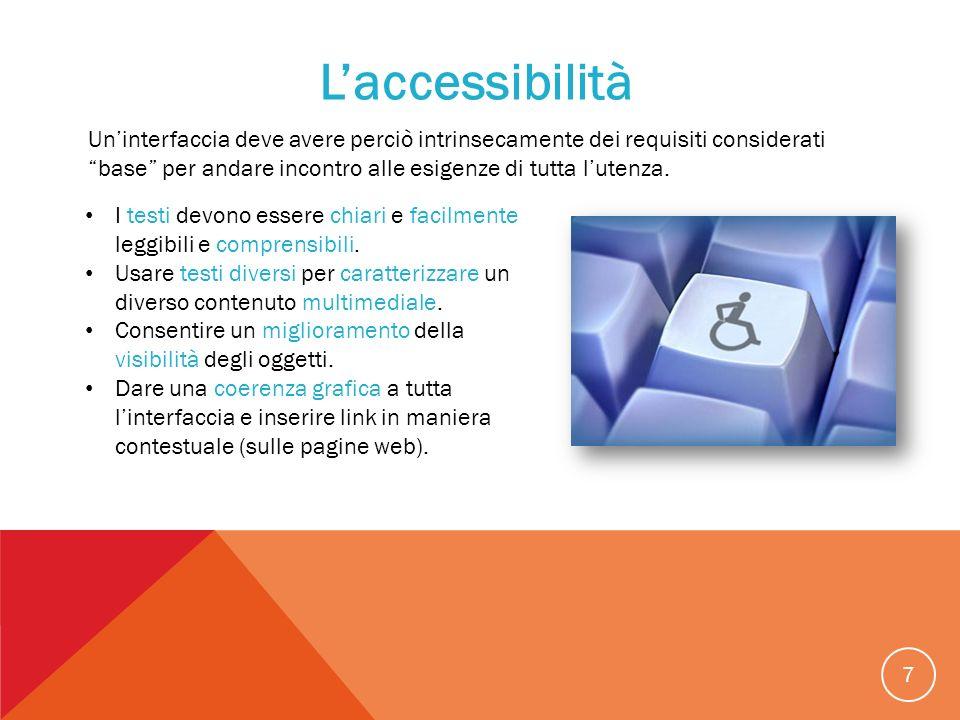 7 Laccessibilità Uninterfaccia deve avere perciò intrinsecamente dei requisiti considerati base per andare incontro alle esigenze di tutta lutenza. I