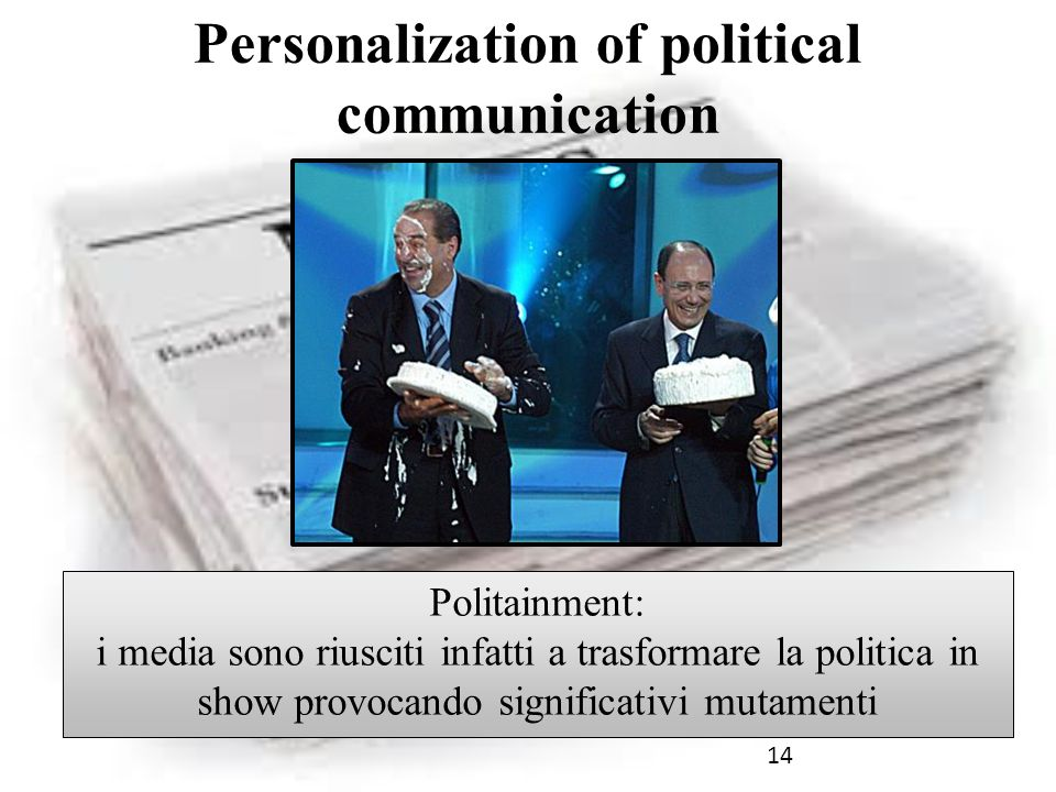 14 Personalization of political communication Politainment: i media sono riusciti infatti a trasformare la politica in show provocando significativi m