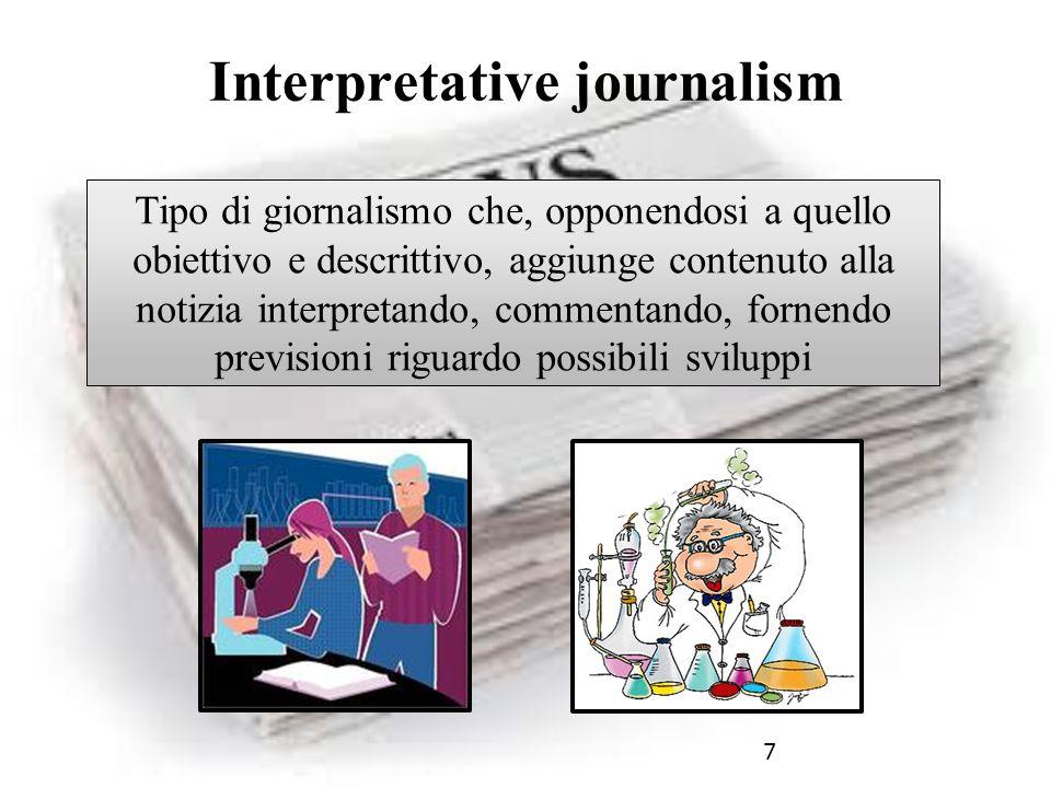 8 Questo tipo di giornalismo presenta forti lacune circa l analisi dell accaduto e la conoscenza approfondita dei fatti accaduti da parte del giornalista Interpretative journalism