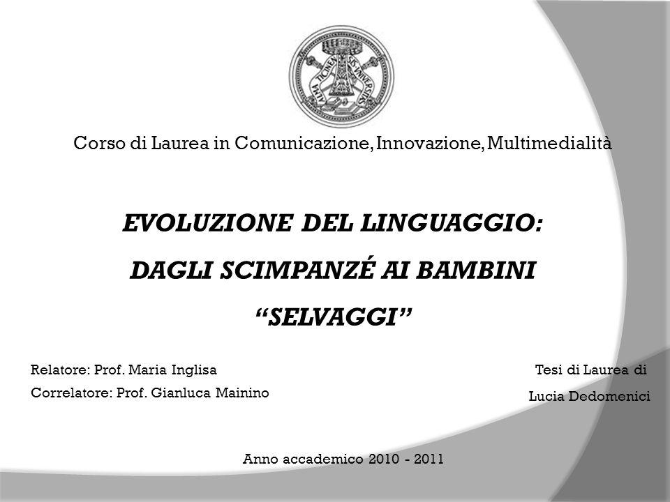 Corso di Laurea in Comunicazione, Innovazione, Multimedialità EVOLUZIONE DEL LINGUAGGIO: DAGLI SCIMPANZÉ AI BAMBINI SELVAGGI Relatore: Prof. Maria Ing