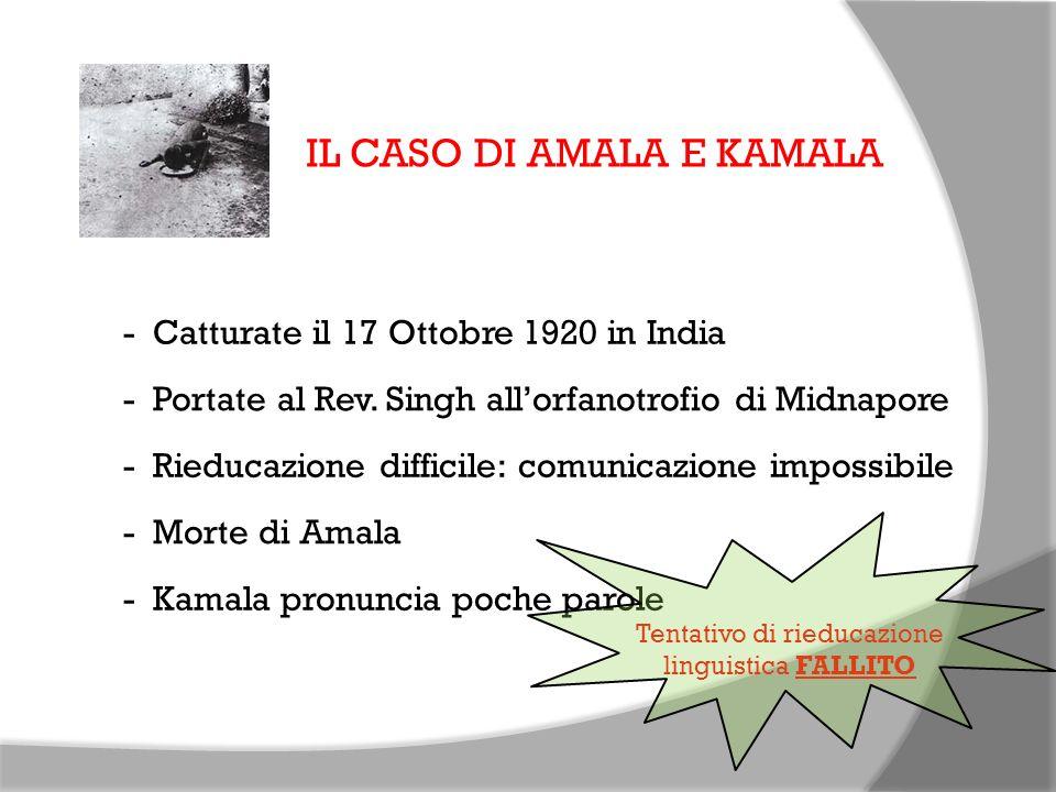 IL CASO DI AMALA E KAMALA - Catturate il 17 Ottobre 1920 in India - Portate al Rev. Singh allorfanotrofio di Midnapore - Rieducazione difficile: comun