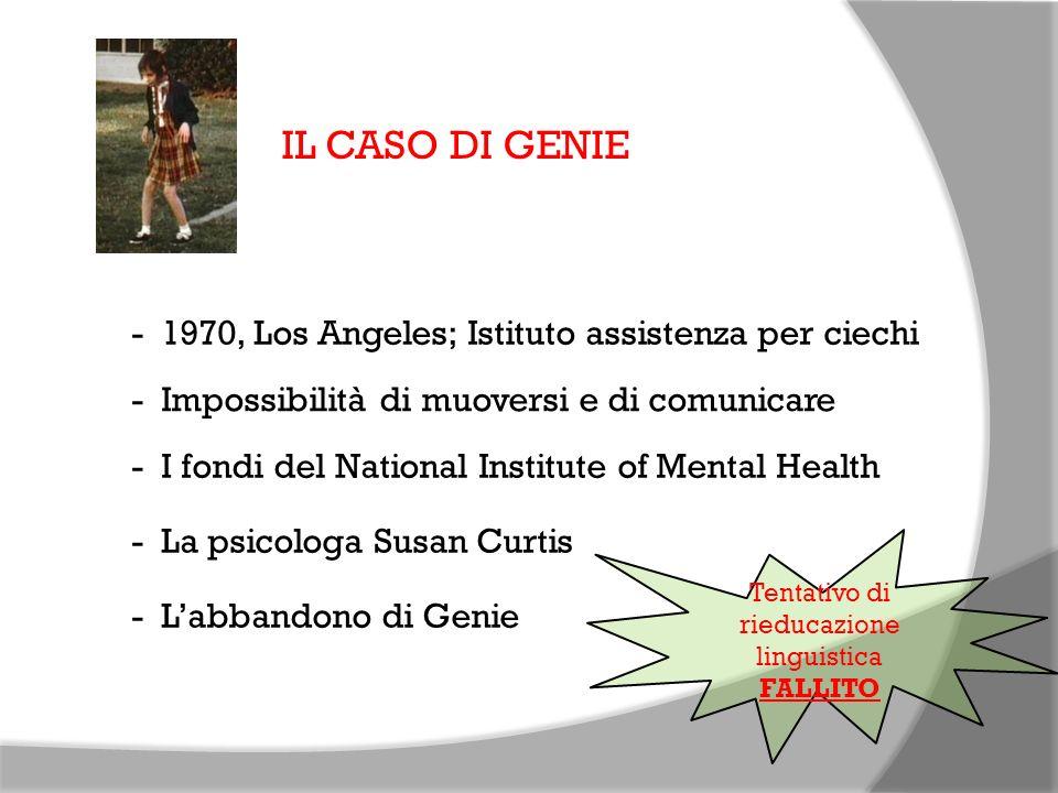 IL CASO DI GENIE - 1970, Los Angeles; Istituto assistenza per ciechi - Impossibilità di muoversi e di comunicare - I fondi del National Institute of M