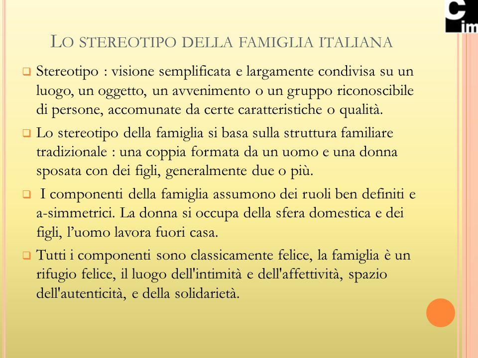 L O STEREOTIPO DELLA FAMIGLIA ITALIANA Stereotipo : visione semplificata e largamente condivisa su un luogo, un oggetto, un avvenimento o un gruppo ri