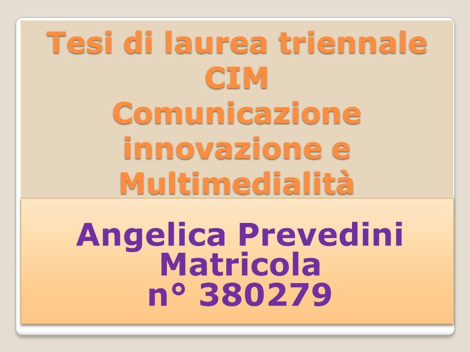 Tesi di laurea triennale CIM Comunicazione innovazione e Multimedialità Angelica Prevedini Matricola n° 380279 Angelica Prevedini Matricola n° 380279