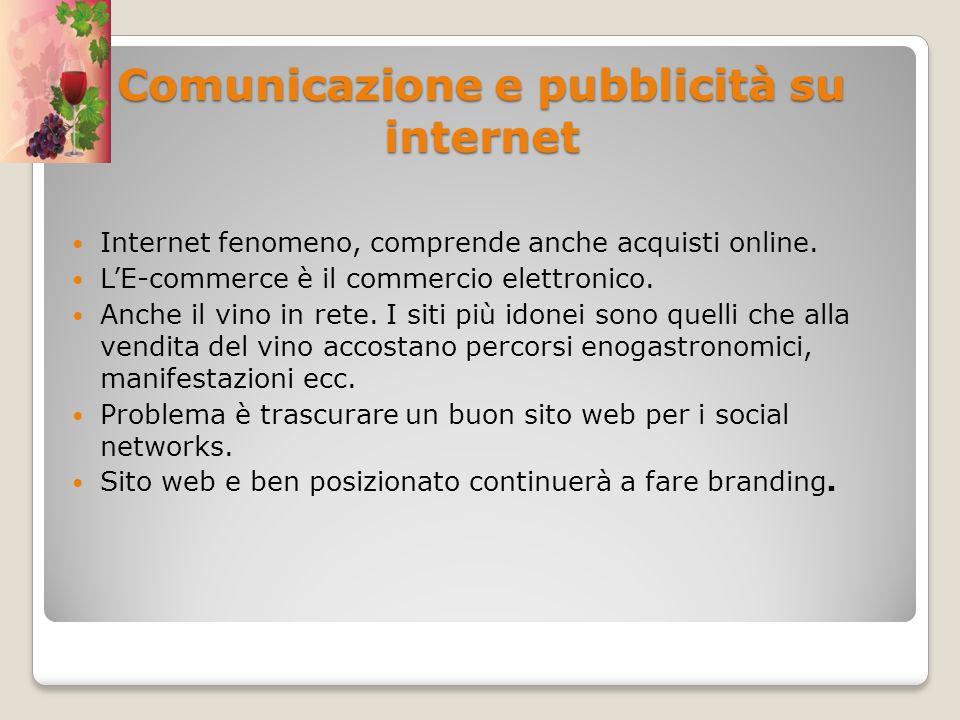 Comunicazione e pubblicità su internet Internet fenomeno, comprende anche acquisti online. LE-commerce è il commercio elettronico. Anche il vino in re