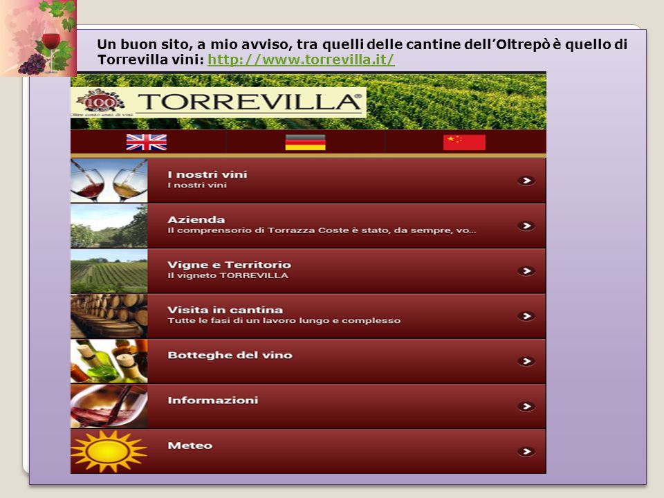 Un buon sito, a mio avviso, tra quelli delle cantine dellOltrepò è quello di dj Torrevilla vini: http://www.torrevilla.it/http://www.torrevilla.it/ Un
