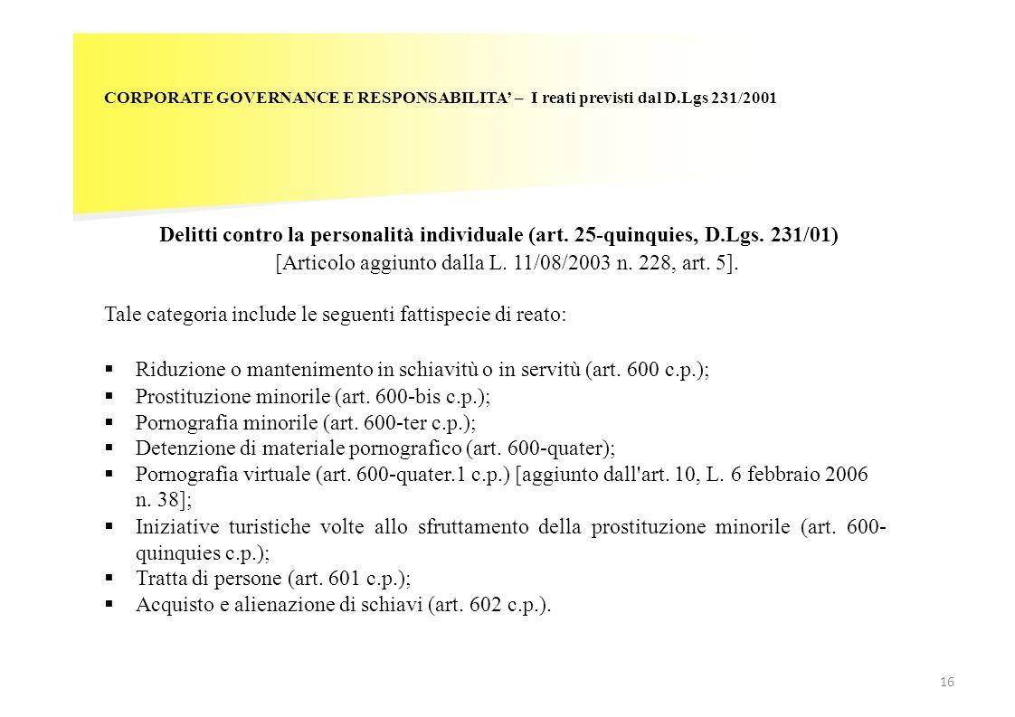 16 CORPORATE GOVERNANCE E RESPONSABILITA – I reati previsti dal D.Lgs 231/2001 Delitti contro la personalità individuale (art. 25-quinquies, D.Lgs. 23