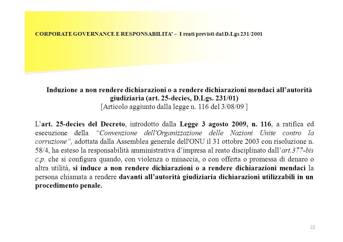 22 CORPORATE GOVERNANCE E RESPONSABILITA – I reati previsti dal D.Lgs 231/2001 Induzione a non rendere dichiarazioni o a rendere dichiarazioni mendaci