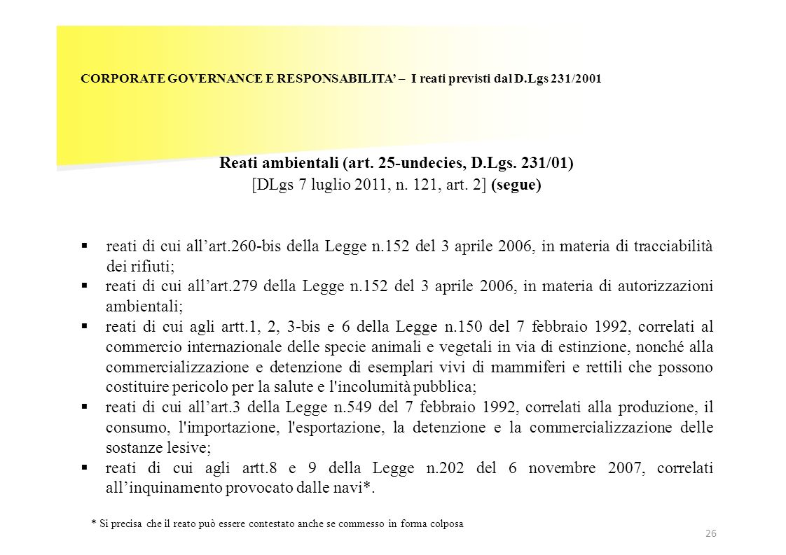 26 CORPORATE GOVERNANCE E RESPONSABILITA – I reati previsti dal D.Lgs 231/2001 Reati ambientali (art. 25-undecies, D.Lgs. 231/01) [DLgs 7 luglio 2011,