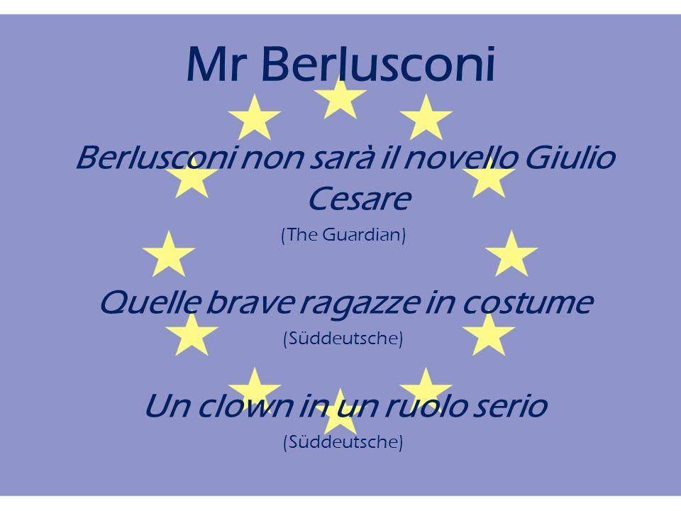 Mr Berlusconi Berlusconi non sarà il novello Giulio Cesare (The Guardian) Quelle brave ragazze in costume (Süddeutsche) Un clown in un ruolo serio (Süddeutsche)