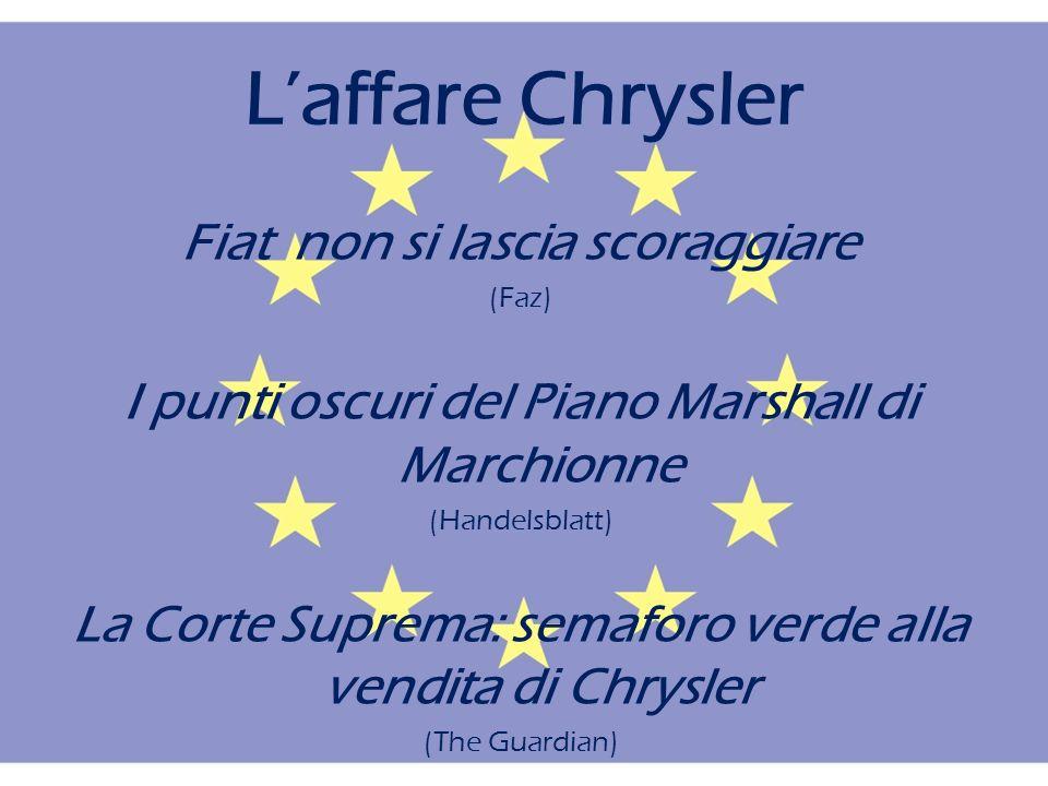 Laffare Chrysler Fiat non si lascia scoraggiare (Faz) I punti oscuri del Piano Marshall di Marchionne (Handelsblatt) La Corte Suprema: semaforo verde alla vendita di Chrysler (The Guardian)