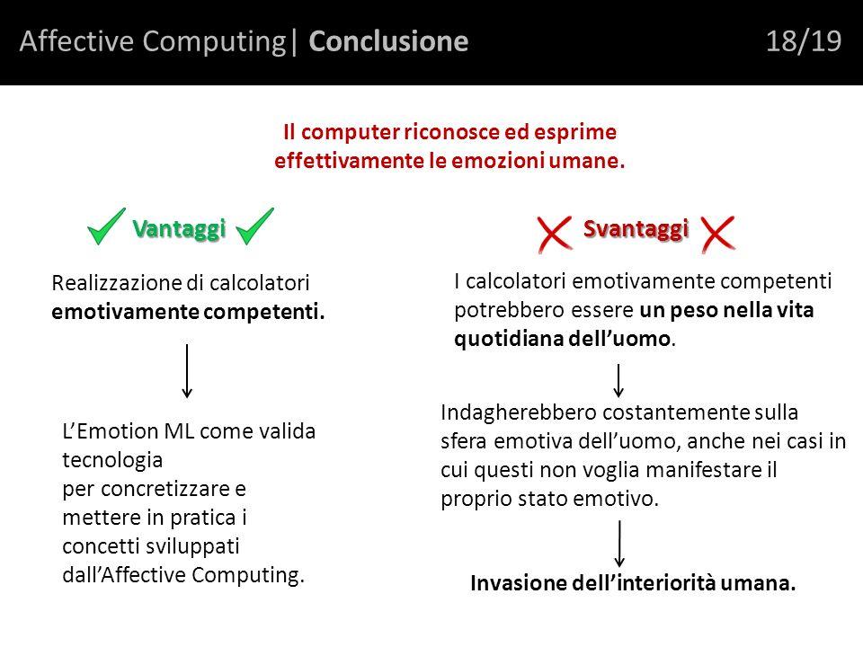 Affective Computing| Conclusione18/19 Il computer riconosce ed esprime effettivamente le emozioni umane.