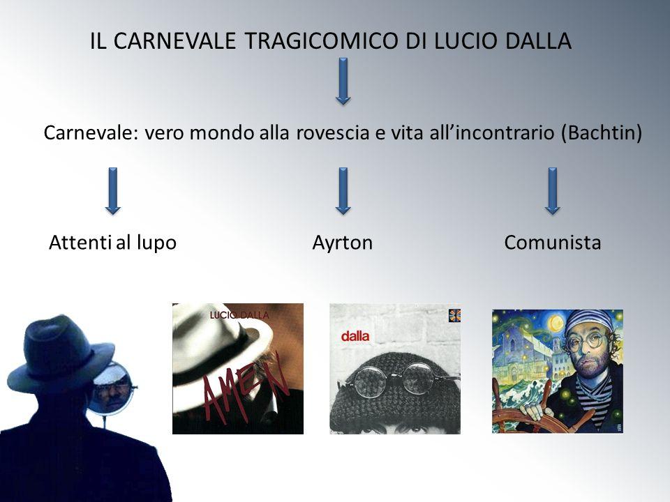 IL CARNEVALE TRAGICOMICO DI LUCIO DALLA Carnevale: vero mondo alla rovescia e vita allincontrario (Bachtin) Attenti al lupo AyrtonComunista