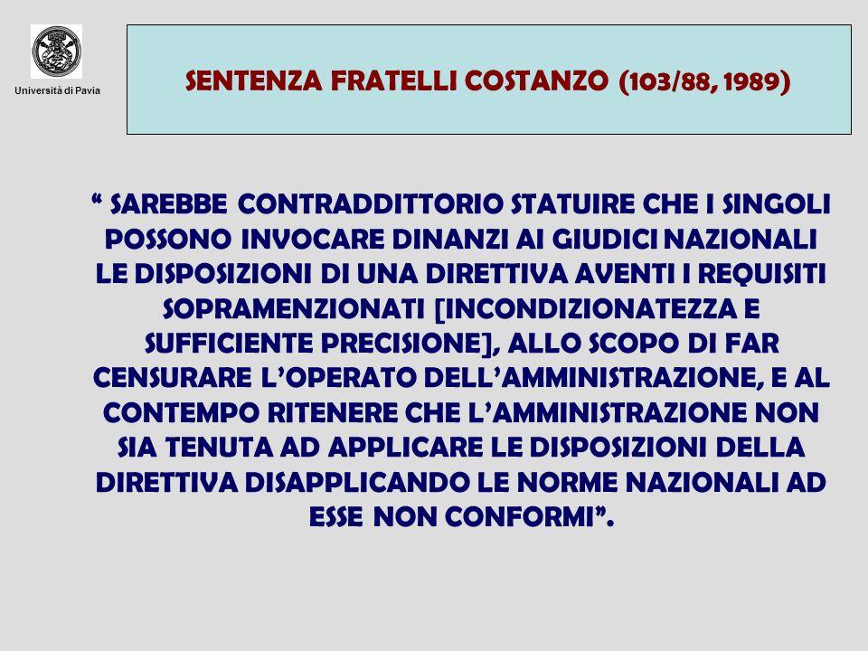 Università di Pavia SENTENZA FRATELLI COSTANZO (103/88, 1989) SAREBBE CONTRADDITTORIO STATUIRE CHE I SINGOLI POSSONO INVOCARE DINANZI AI GIUDICI NAZIO