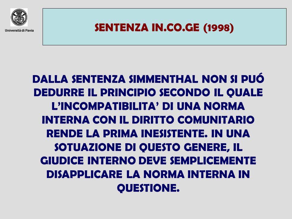Università di Pavia SENTENZA IN.CO.GE (1998) Università di Pavia DALLA SENTENZA SIMMENTHAL NON SI PUÓ DEDURRE IL PRINCIPIO SECONDO IL QUALE LINCOMPATI
